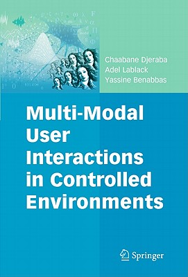 Multi-Modal User Interactions in Controlled Environments By Djeraba, Chabane/ Lablack, Adel/ Benabbas, Yassine/ Bajart, Anne (FRW)